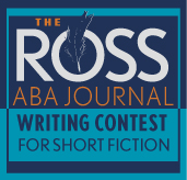 THe Ross ABA Journal Writing Contest for Short Fiction