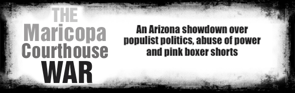 The Maricopa Courthouse War - An Arizona showdown over populist politics, abuse of power and pink boxer shorts