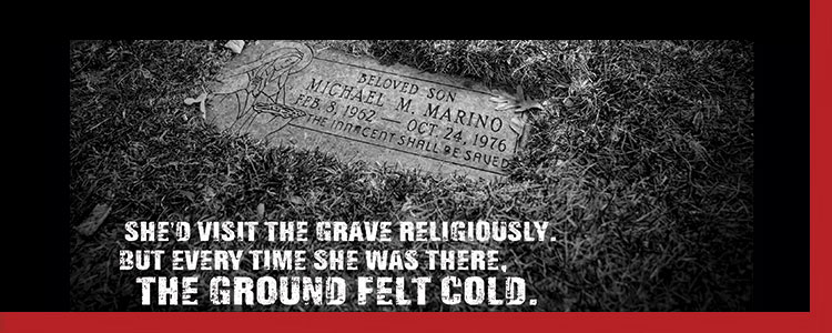Text super imposed on the photo of Michael Marino's grave reads she'd visit the grave religiously, but every time she was there, the ground felt cold